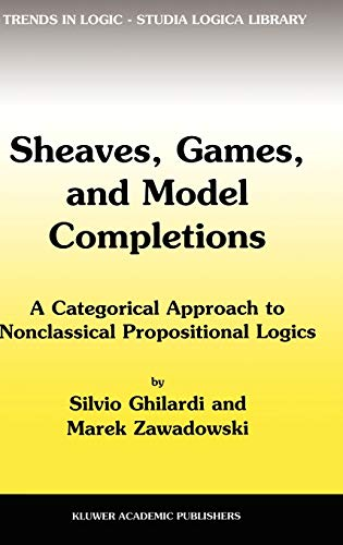 9781402006609: Sheaves, Games, and Model Completions: A Categorical Approach to Nonclassical Propositional Logics (Trends in Logic)