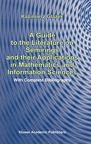 A Guide to the Literature on Semirings and Their Applications in Mathematics and Information ...