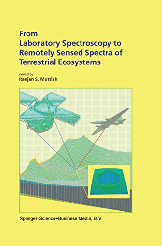 From Laboratory Spectroscopy To Remotely Sensed Spectra Of Terrestrial Ecosystems: Muttiah, Ranjan ...