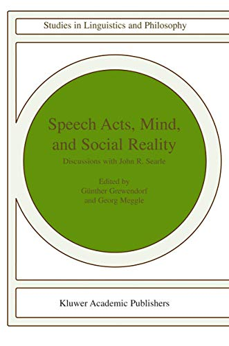 Speech Acts, Mind, and Social Reality Discussions with John R. Searle Studies in Linguistics and ...