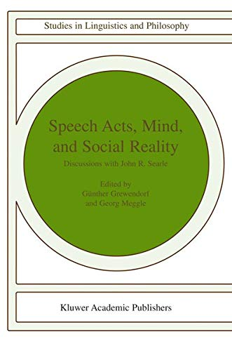 Speech Acts, Mind, and Social Reality: Discussions With John R. Searle: Grewendorf, Gunther & Georg...