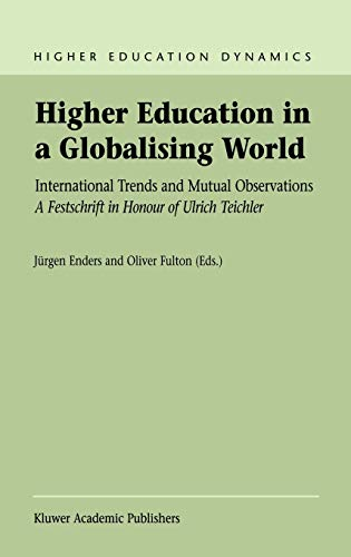 9781402008634: Higher Education in a Globalising World: International Trends and Mutual Observation A Festschrift in Honour of Ulrich Teichler (Higher Education Dynamics)