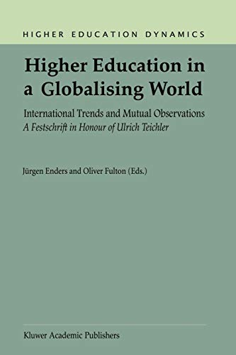 9781402008641: Higher Education in a Globalising World: International Trends and Mutual Observation A Festschrift in Honour of Ulrich Teichler (Higher Education Dynamics)