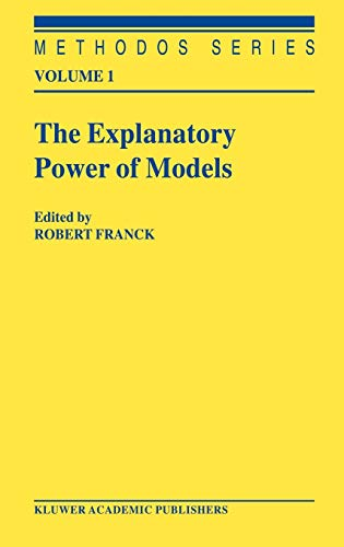 9781402008672: The Explanatory Power of Models: Bridging the Gap between Empirical and Theoretical Research in the Social Sciences (Methodos Series)