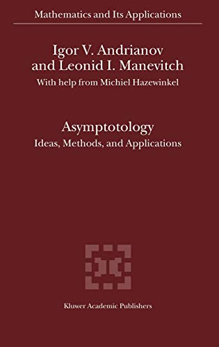 Asymptotology: Ideas, Methods, and Applications: Igor V. Andrianov