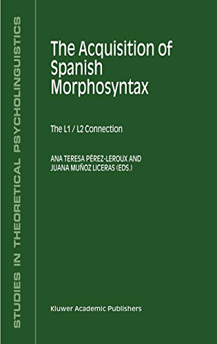 9781402009747: The Acquisition of Spanish Morphosyntax: The L1/L2 Connection (Studies in Theoretical Psycholinguistics)