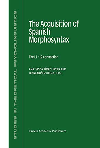 9781402009754: The Acquisition of Spanish Morphosyntax: The L1/L2 Connection (Studies in Theoretical Psycholinguistics)