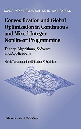 9781402010316: Convexification and Global Optimization in Continuous and Mixed-Integer Nonlinear Programming: Theory, Algorithms, Software, and Applications (Nonconvex Optimization and Its Applications)