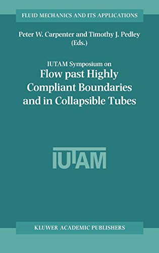 9781402011610: Flow Past Highly Compliant Boundaries and in Collapsible Tubes: Proceedings of the IUTAM Symposium held at the University of Warwick, United Kingdom, ... 2001 (Fluid Mechanics and Its Applications)