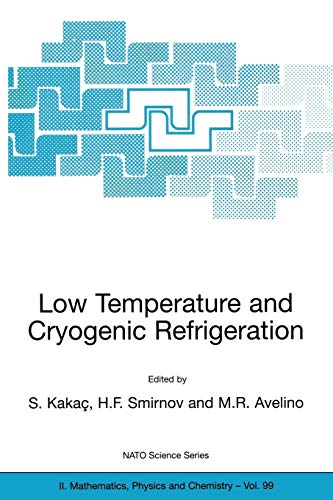 Low Temperature And Cryogenic Refrigeration (Nato Science Series Ii: Mathematics, Physics And ...