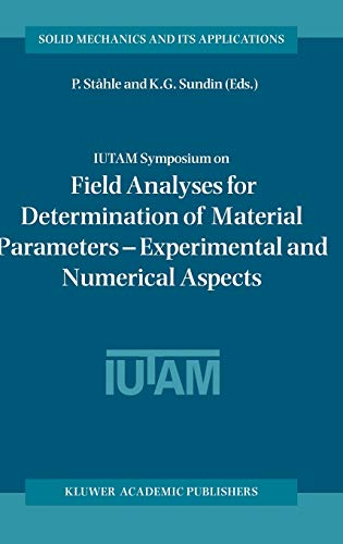 9781402012839: IUTAM Symposium on Field Analyses for Determination of Material Parameters ― Experimental and Numerical Aspects: Proceedings of the IUTAM Symposium ... 2000 (Solid Mechanics and Its Applications)