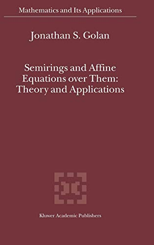 9781402013584: Semirings and Affine Equations over Them: Theory and Applications (Mathematics and Its Applications)
