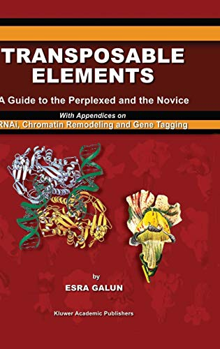 9781402014581: Transposable Elements: A Guide to the Perplexed and the Novice With Appendices on RNAi, Chromatin Remodeling and Gene Tagging