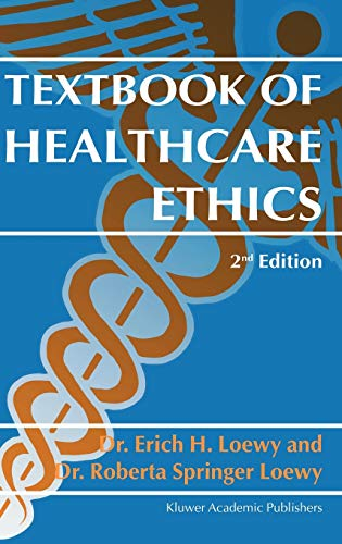Textbook of Healthcare Ethics: Loewy, Erich E.H.;