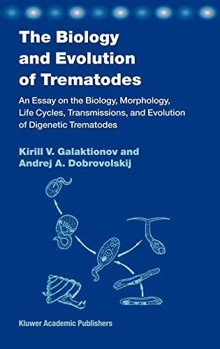 The Biology and Evolution of Trematodes: An Essay on the Biology, Morphology, Life Cycles, ...