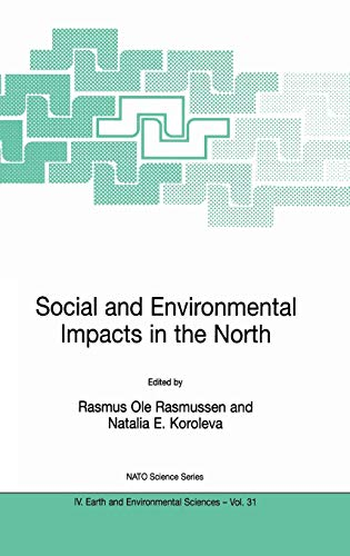 9781402016684: Social and Environmental Impacts in the North: Methods in Evaluation of Socio-Economic and Environmental Consequences of Mining and Energy Production ... and Sub-Arctic (Nato Science Series: IV:)