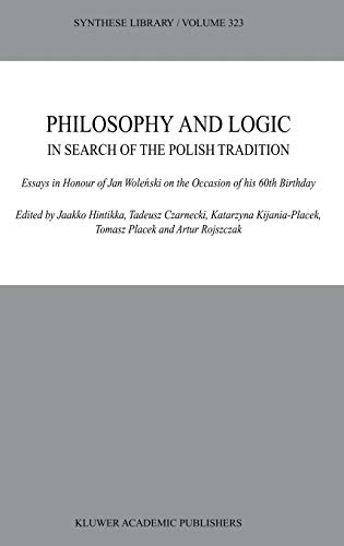 Philosophy and Logic. In Search of the Polish Tradition. Essays in Honour of Jan Wolenski on the ...
