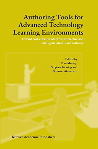 9781402017728: Authoring Tools for Advanced Technology Learning Environments: Toward Cost-Effective Adaptive, Interactive and Intelligent Educational Software