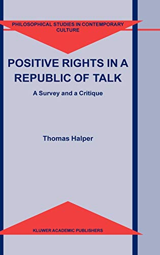 9781402017834: Positive Rights in a Republic of Talk: A Survey and a Critique (Philosophical Studies in Contemporary Culture)