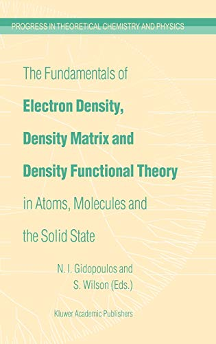 The Fundamentals of Electron Density, Density Matrix and Density Functional Theory in Atoms, ...