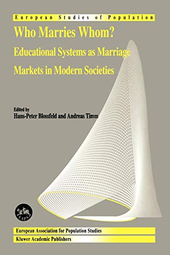 9781402018039: Who Marries Whom?: Educational Systems as Marriage Markets in Modern Societies (European Studies of Population) (Volume 12)