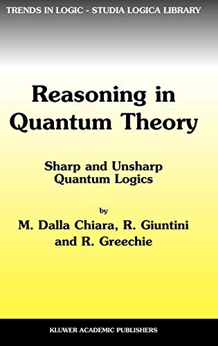 9781402019784: Reasoning in Quantum Theory: Sharp and Unsharp Quantum Logics
