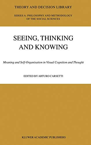 9781402020803: Seeing, Thinking and Knowing: Meaning and Self-Organisation in Visual Cognition and Thought (Theory and Decision Library A:)
