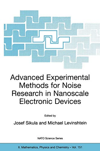 Advanced Experimental Methods For No Ise Research In Nano Scale Electronic Devices Volume 151
