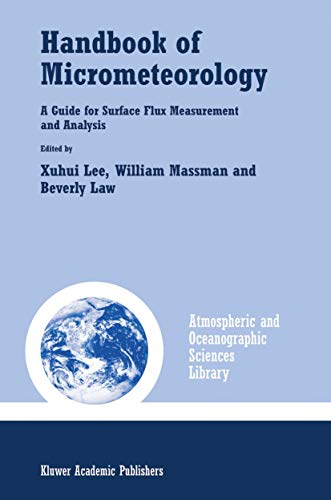Handbook of Micrometeorology: A Guide for Surface Flux Measurement and Analysis (Atmospheric and ...