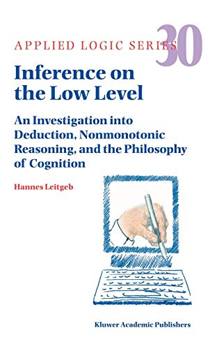 9781402024924: Inference on the Low Level: An Investigation into Deduction, Nonmonotonic Reasoning, and the Philosophy of Cognition (Applied Logic Series)