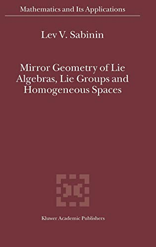 9781402025440: Mirror Geometry of Lie Algebras, Lie Groups and Homogeneous Spaces (Mathematics and Its Applications)