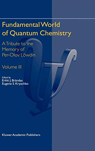 Fundamental World of Quantum Chemistry: v. 3: A Tribute to the Memory of Per-Olov Lowdin (Hardback)