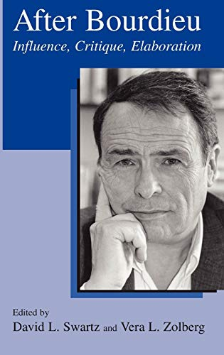 After Bourdieu: Influence, Critique, Elaboration: Springer