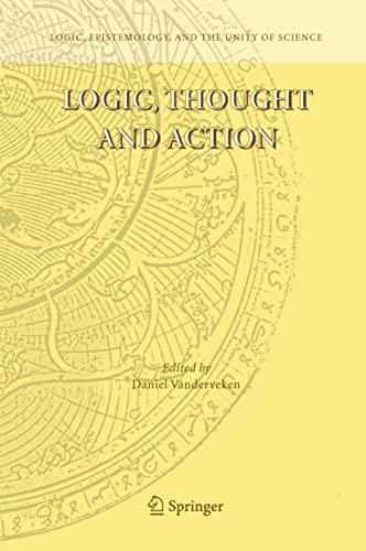 9781402026164: Logic, Thought and Action (Logic, Epistemology, and the Unity of Science)