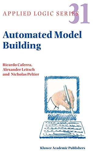 AUTOMATED MODEL BUILDING (APPLIED LOGIC SERIES) [HARDCOVER] BY CAFERRA, RICARDO