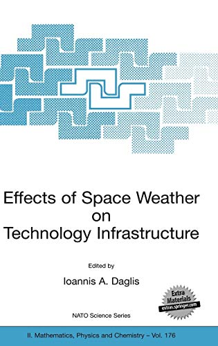 9781402027475: Effects of Space Weather on Technology Infrastructure: Proceedings of the NATO ARW on Effects of Space Weather on Technology Infrastructure, Rhodes, ... to 29 March 2003. (Nato Science Series II:)