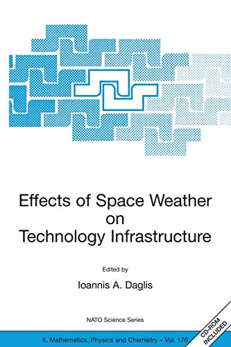 9781402027482: Effects of Space Weather on Technology Infrastructure: Proceedings of the NATO ARW on Effects of Space Weather on Technology Infrastructure, Rhodes, ... to 29 March 2003. (Nato Science Series II:)