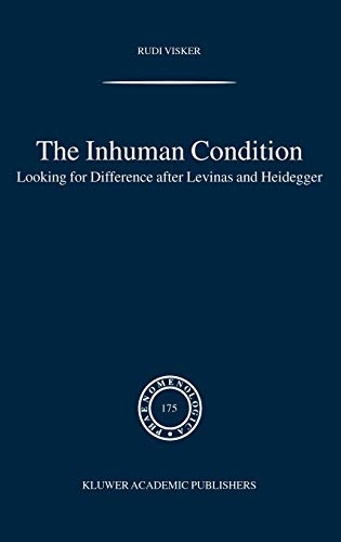 9781402028250: The Inhuman Condition: Looking for Difference after Levinas and Heidegger: 175 (Phaenomenologica)
