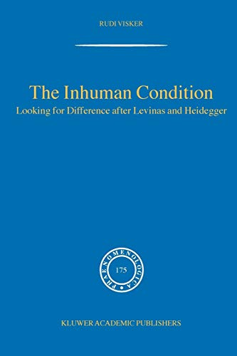 9781402028267: The Inhuman Condition: Looking for Difference after Levinas and Heidegger (Phaenomenologica)