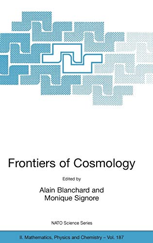 Frontiers of Cosmology: Proceedings of the NATO ASI on The Frontiers of Cosmology, Cargese, France ...