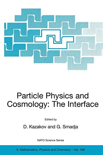 9781402031595: Particle Physics and Cosmology: The Interface : Proceedings of the NATO Advanced Study Institute on Particle Physics and Cosmology: The Interface ... 4-16 August 2003 (Nato Science Series II:)