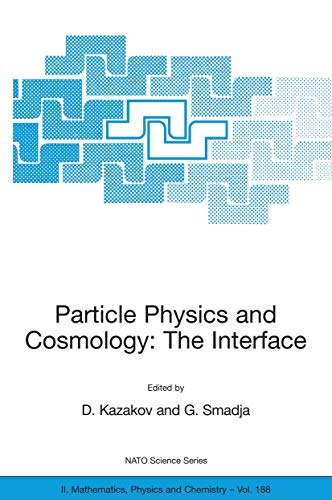 9781402031601: Particle Physics and Cosmology: The Interface : Proceedings of the NATO Advanced Study Institute on Particle Physics and Cosmology: The Interface ... 4-16 August 2003 (Nato Science Series II:)
