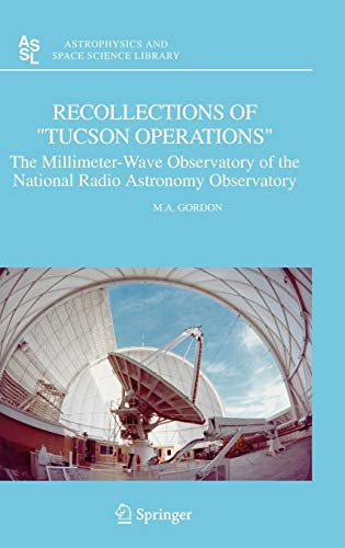"""Recollections of """"Tucson Operations"""": The Millimeter-Wave Observatory of the National Radio..."""