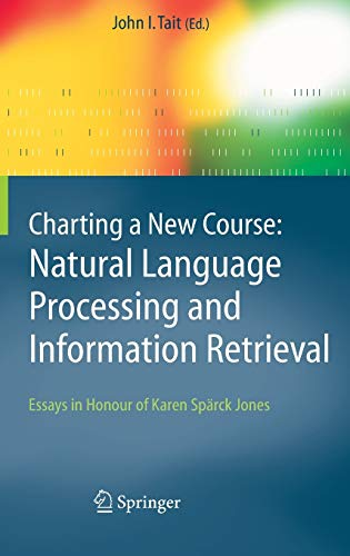 Charting a New Course: Natural Language Processing and Information Retrieval.: Essays in Honour of ...
