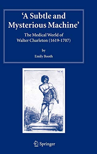 9781402033773: A Subtle and Mysterious Machine: The Medical World of Walter Charleton (1619-1707) (Studies in History and Philosophy of Science)