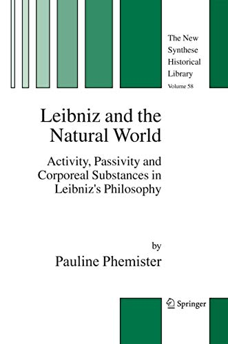 9781402034008: Leibniz and the Natural World: Activity, Passivity and Corporeal Substances in Leibniz's Philosophy (The New Synthese Historical Library)