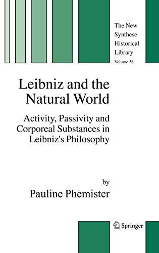 Leibniz and the Natural World: Activity, Passivity and Corporeal Substances in Leibniz's ...
