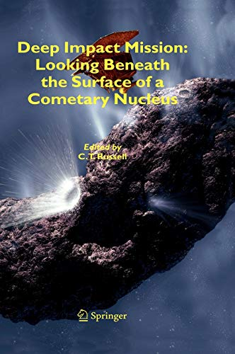 Deep Impact Mission: Looking Beneath the Surface of a Cometary Nucleus: C. T. Russell