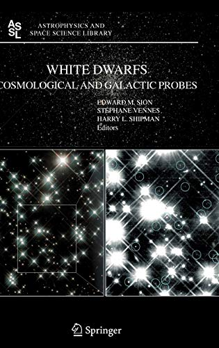 9781402036934: White Dwarfs: Cosmological and Galactic Probes (Astrophysics and Space Science Library)