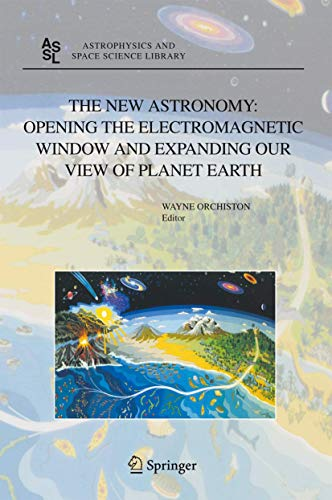 The New Astronomy: Opening the Electromagnetic Window And Expanding Our View of Planet Earth A Me...